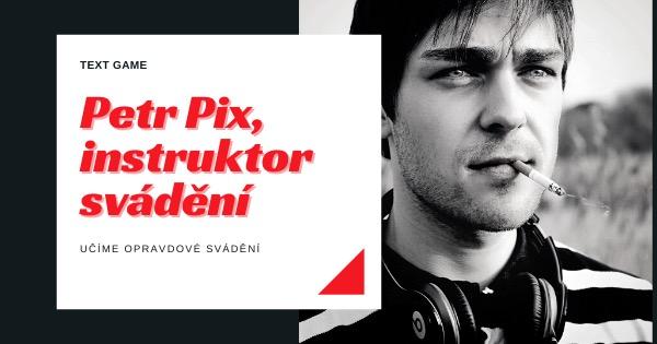 Petr Pix, instruktor svádění (Pick Up Artist)