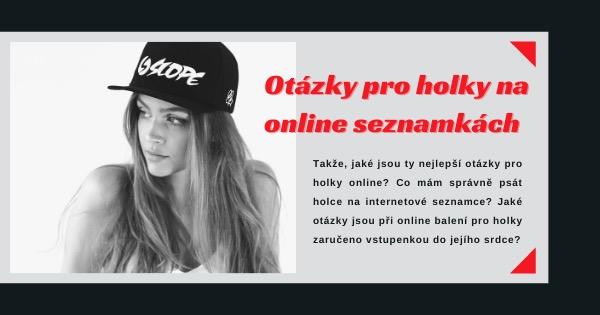 Otázky pro holky na online seznamkách