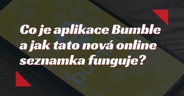 Co je aplikace Bumble a jak tato nová online seznamka funguje?